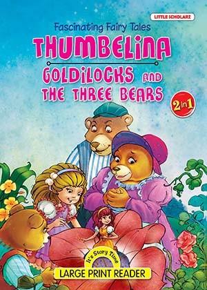 FASCINATING FAIRY TALES-Thumbelina &Goldilocks and Three Bears